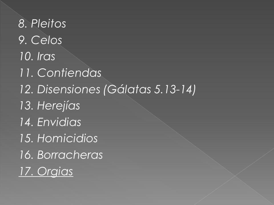8. Pleitos 9. Celos 10. Iras 11. Contiendas 12. Disensiones (Gálatas 5