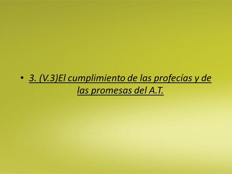3. (V.3)El cumplimiento de las profecías y de las promesas del A.T.