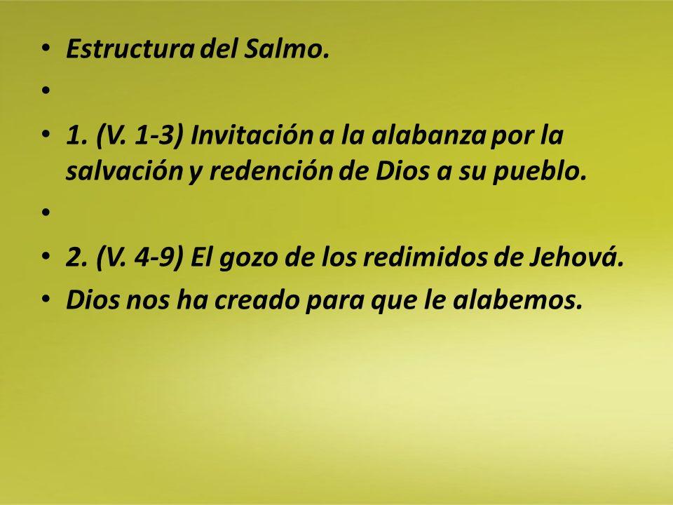 Estructura del Salmo. 1. (V. 1-3) Invitación a la alabanza por la salvación y redención de Dios a su pueblo.