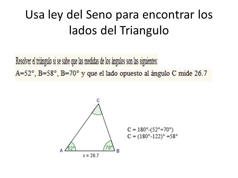Usa ley del Seno para encontrar los lados del Triangulo