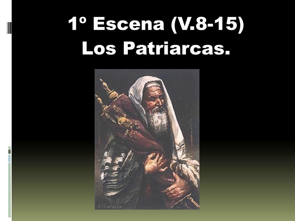 1º Escena (V.8-15) Los Patriarcas.