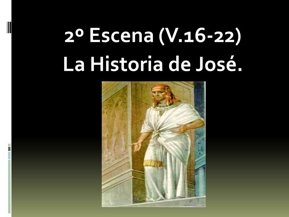 2º Escena (V.16-22) La Historia de José.