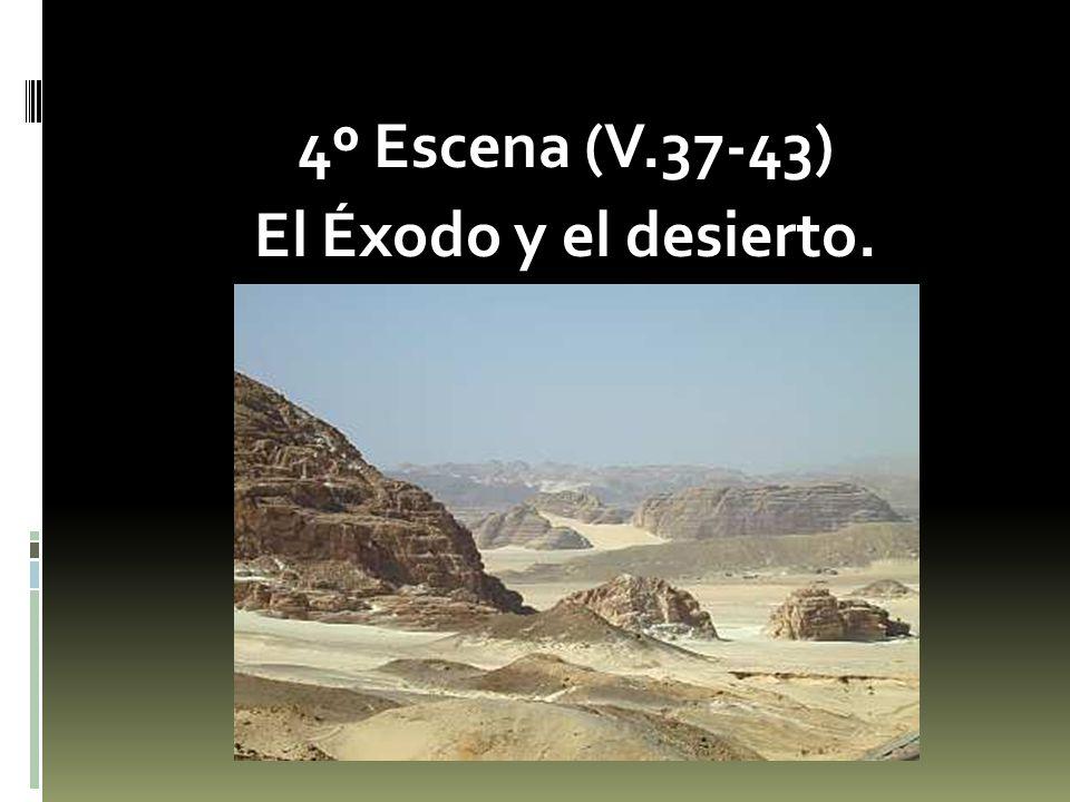 4º Escena (V.37-43) El Éxodo y el desierto.