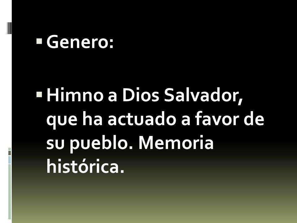 Genero: Himno a Dios Salvador, que ha actuado a favor de su pueblo. Memoria histórica.