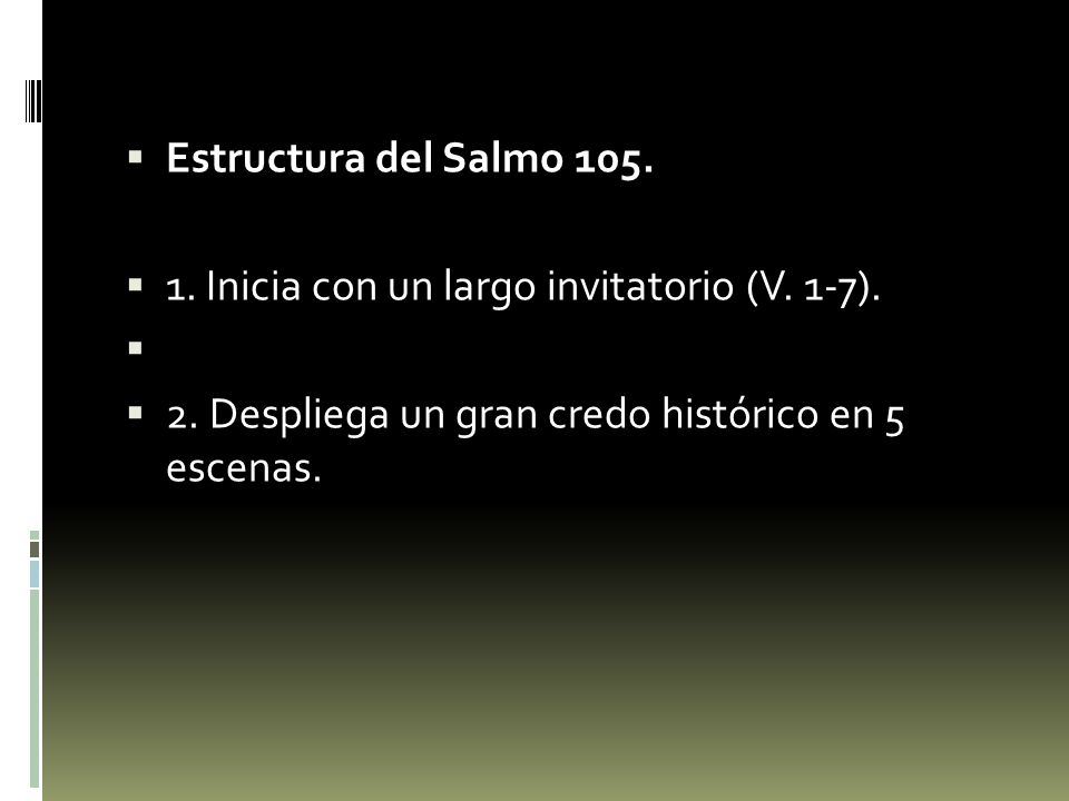 Estructura del Salmo 105. 1. Inicia con un largo invitatorio (V.