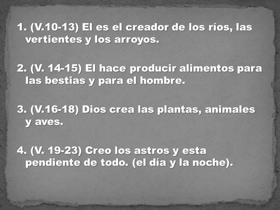 1. (V.10-13) El es el creador de los ríos, las vertientes y los arroyos.