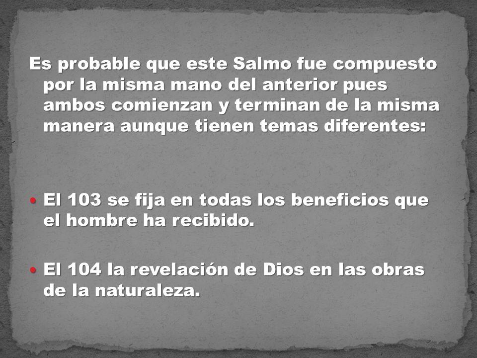 Es probable que este Salmo fue compuesto por la misma mano del anterior pues ambos comienzan y terminan de la misma manera aunque tienen temas diferentes: