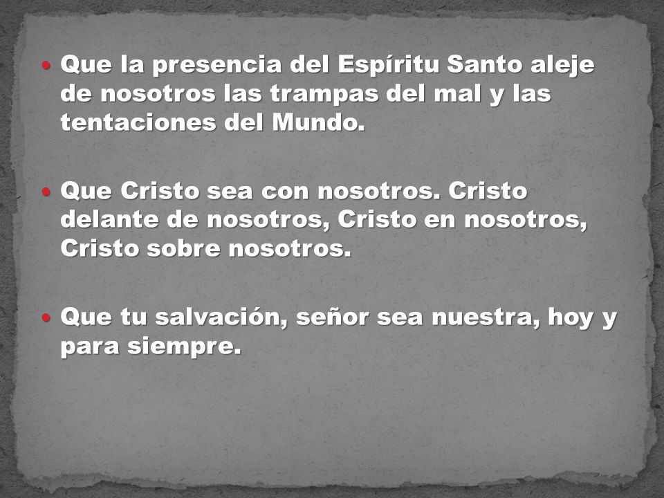 Que la presencia del Espíritu Santo aleje de nosotros las trampas del mal y las tentaciones del Mundo.