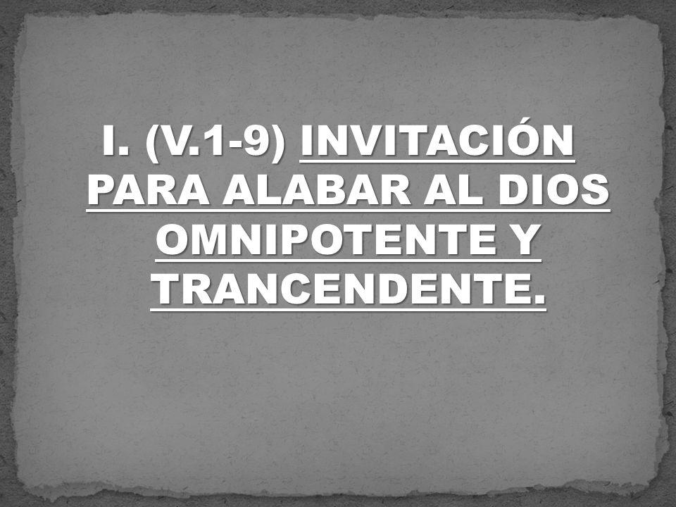 I. (V.1-9) INVITACIÓN PARA ALABAR AL DIOS OMNIPOTENTE Y TRANCENDENTE.