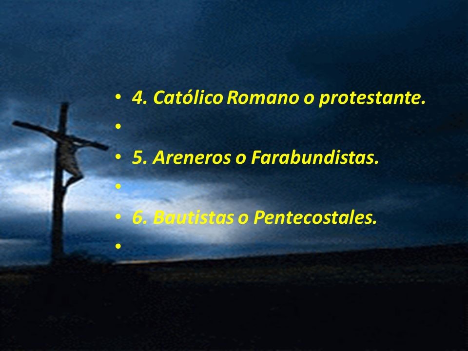 4. Católico Romano o protestante.