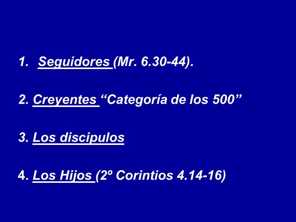Seguidores (Mr. 6.30-44). 2. Creyentes Categoría de los 500 3.