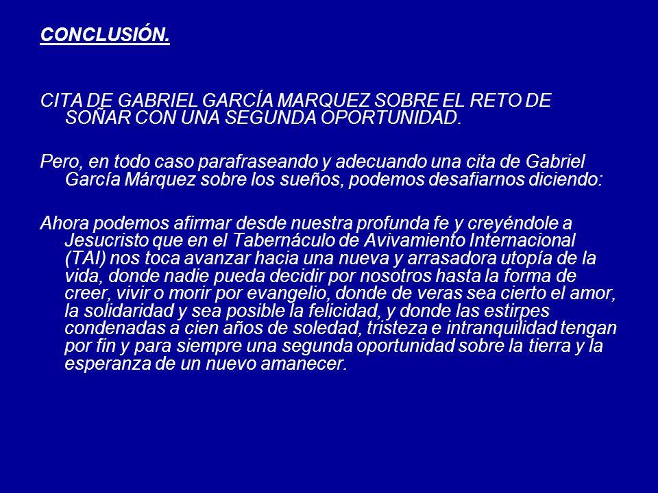 CONCLUSIÓN. CITA DE GABRIEL GARCÍA MARQUEZ SOBRE EL RETO DE SOÑAR CON UNA SEGUNDA OPORTUNIDAD.