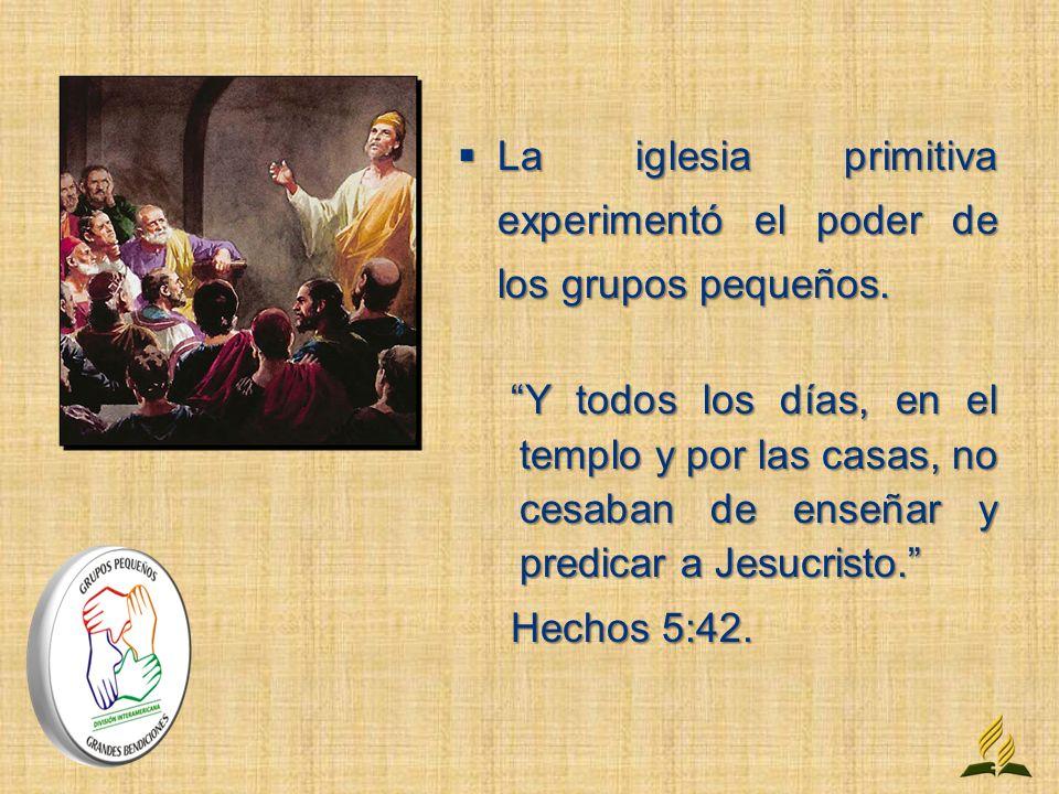 La iglesia primitiva experimentó el poder de los grupos pequeños.