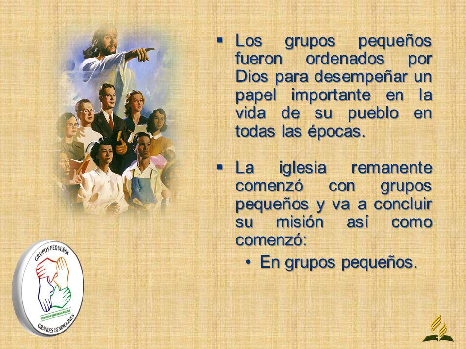 Los grupos pequeños fueron ordenados por Dios para desempeñar un papel importante en la vida de su pueblo en todas las épocas.