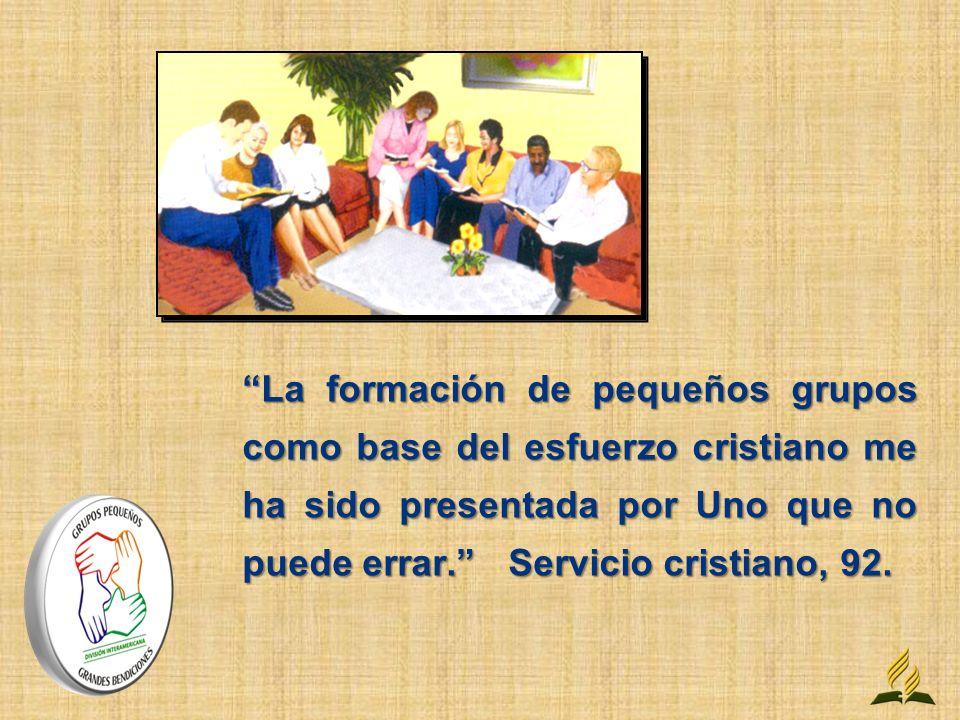 La formación de pequeños grupos como base del esfuerzo cristiano me ha sido presentada por Uno que no puede errar. Servicio cristiano, 92.