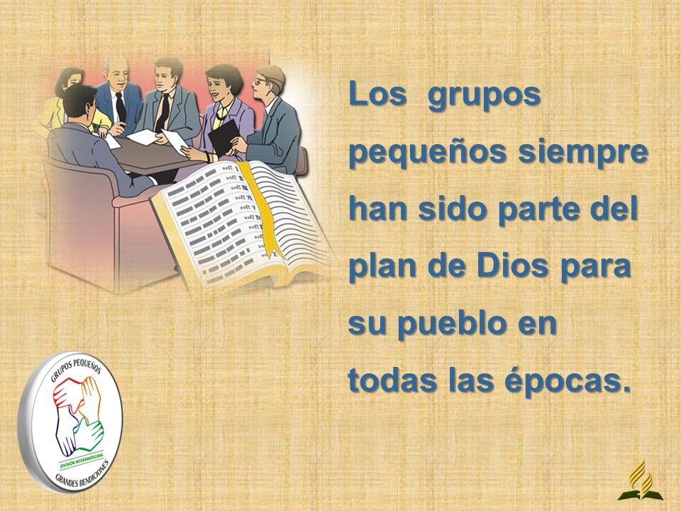 Los grupos pequeños siempre han sido parte del plan de Dios para su pueblo en todas las épocas.