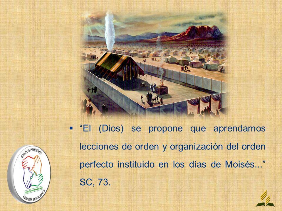 El (Dios) se propone que aprendamos lecciones de orden y organización del orden perfecto instituido en los días de Moisés... SC, 73.
