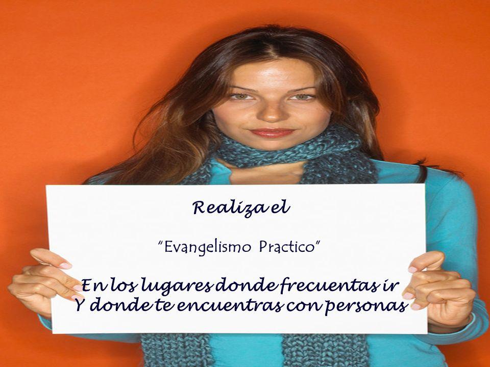 Evangelismo Practico En los lugares donde frecuentas ir