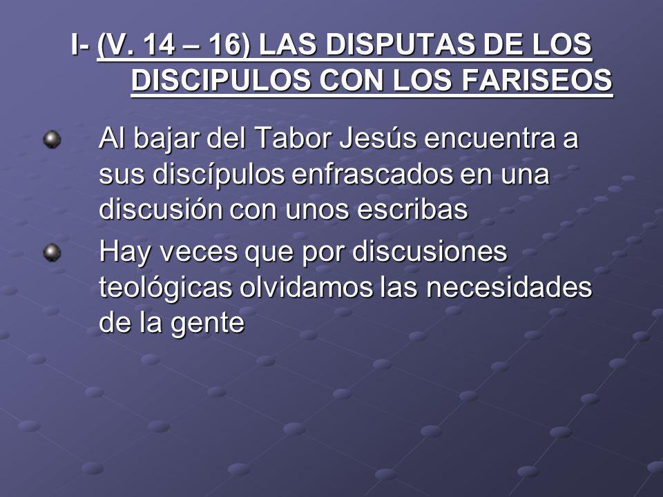 I- (V. 14 – 16) LAS DISPUTAS DE LOS DISCIPULOS CON LOS FARISEOS
