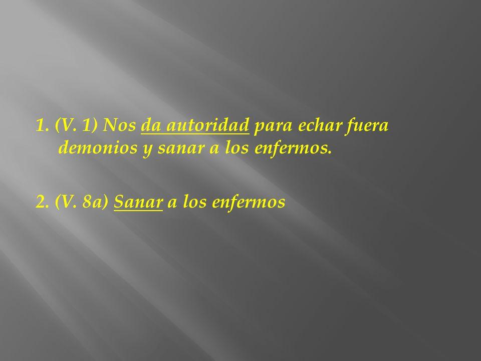 1. (V. 1) Nos da autoridad para echar fuera demonios y sanar a los enfermos.