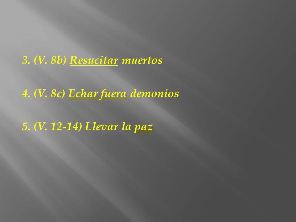 3. (V. 8b) Resucitar muertos 4. (V. 8c) Echar fuera demonios 5. (V