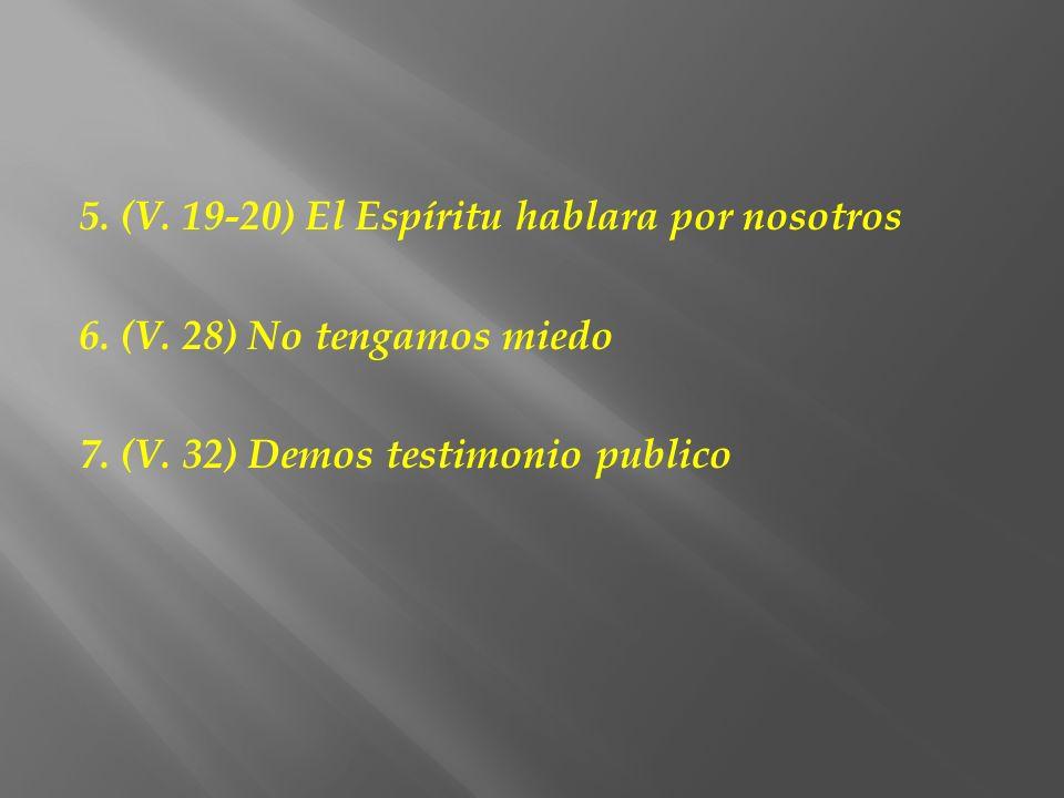 5. (V. 19-20) El Espíritu hablara por nosotros 6. (V