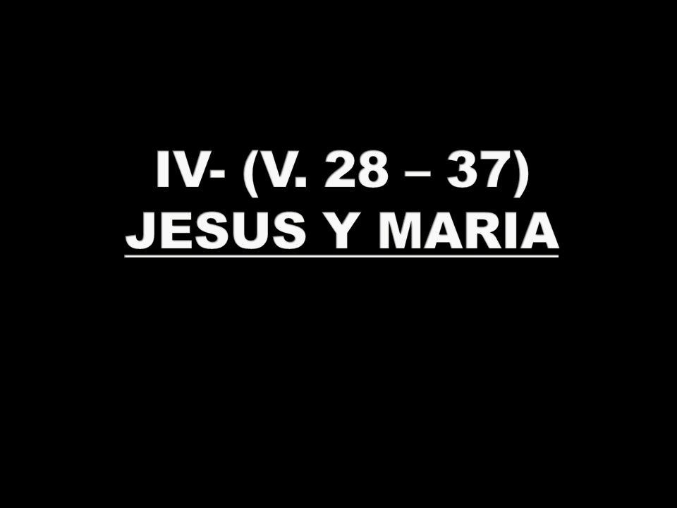 IV- (V. 28 – 37) JESUS Y MARIA