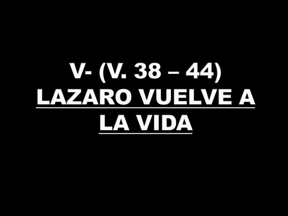 V- (V. 38 – 44) LAZARO VUELVE A LA VIDA