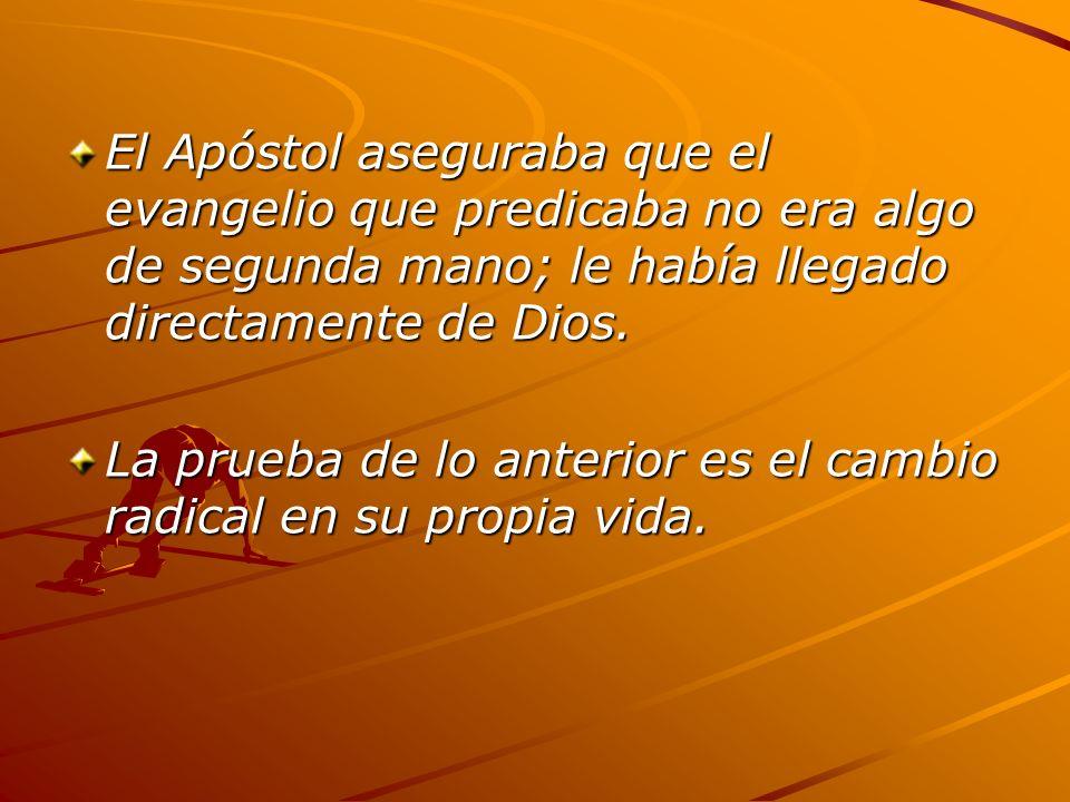 El Apóstol aseguraba que el evangelio que predicaba no era algo de segunda mano; le había llegado directamente de Dios.