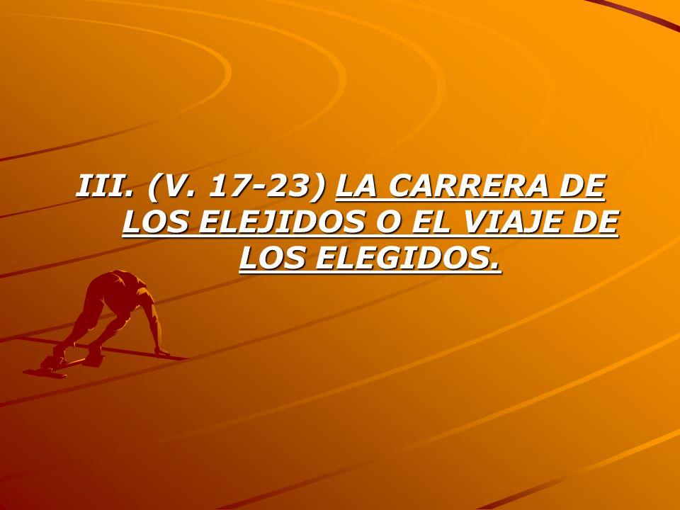 III. (V. 17-23) LA CARRERA DE LOS ELEJIDOS O EL VIAJE DE LOS ELEGIDOS.