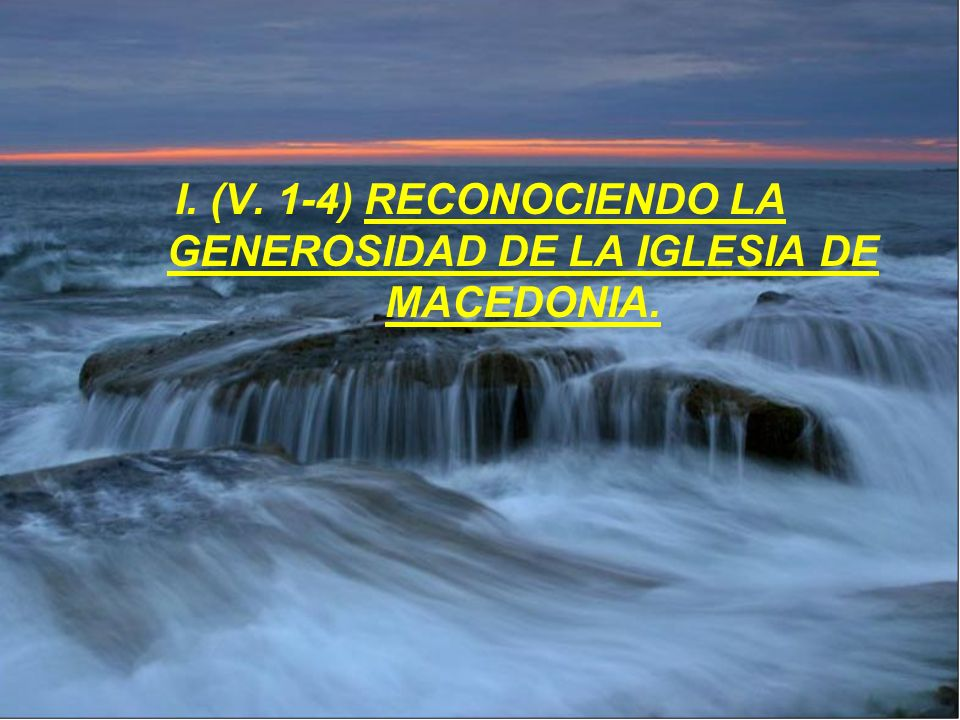 I. (V. 1-4) RECONOCIENDO LA GENEROSIDAD DE LA IGLESIA DE MACEDONIA.