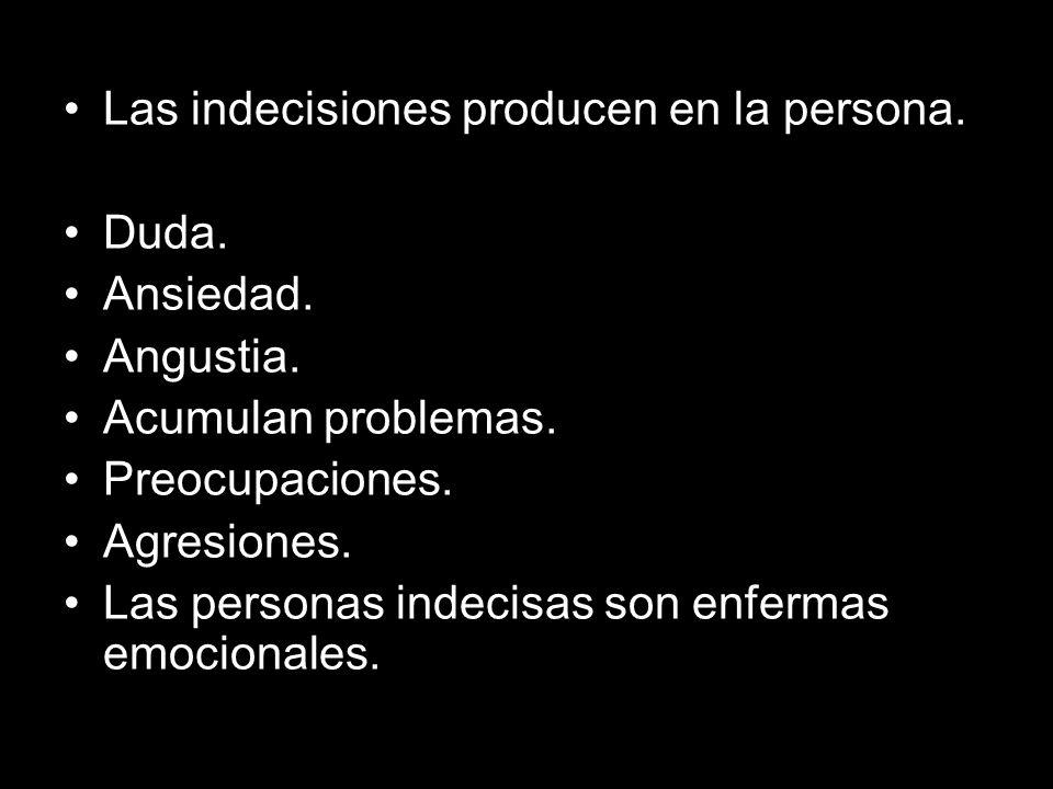 Las indecisiones producen en la persona.