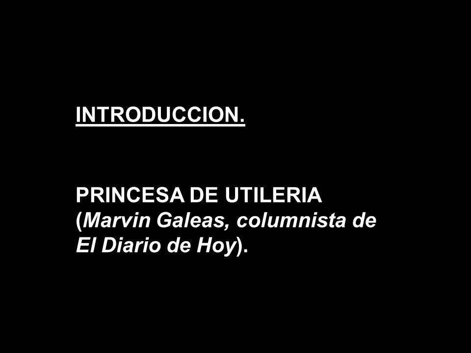 PRINCESA DE UTILERIA (Marvin Galeas, columnista de El Diario de Hoy).