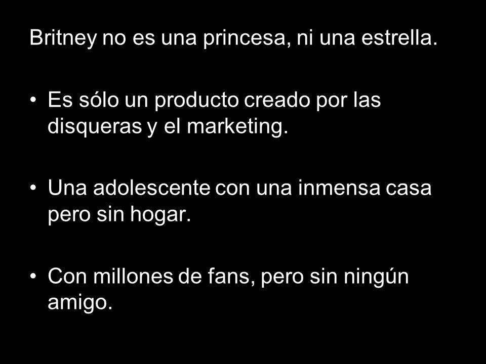 Britney no es una princesa, ni una estrella.