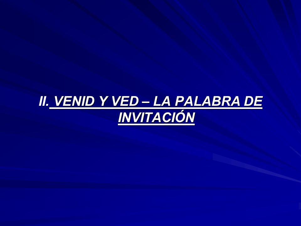 II. VENID Y VED – LA PALABRA DE INVITACIÓN