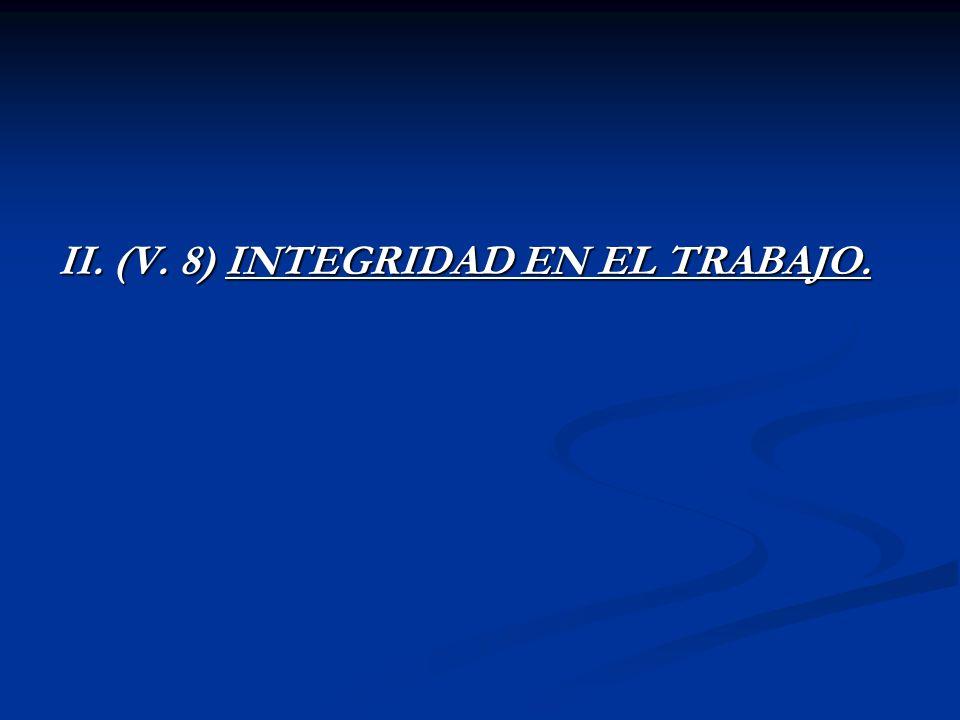 II. (V. 8) INTEGRIDAD EN EL TRABAJO.