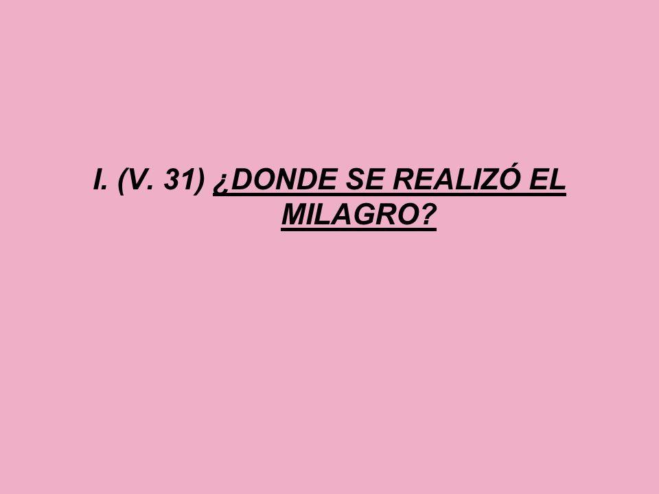I. (V. 31) ¿DONDE SE REALIZÓ EL MILAGRO