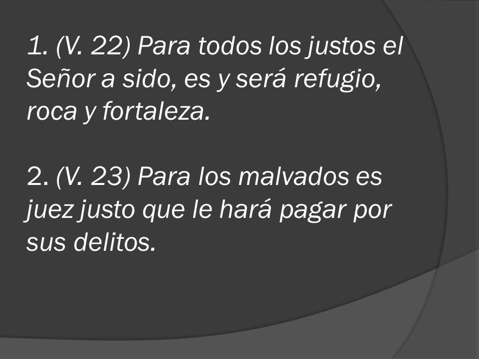 1. (V. 22) Para todos los justos el Señor a sido, es y será refugio, roca y fortaleza.