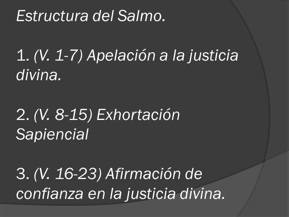 Estructura del Salmo. 1. (V. 1-7) Apelación a la justicia divina.