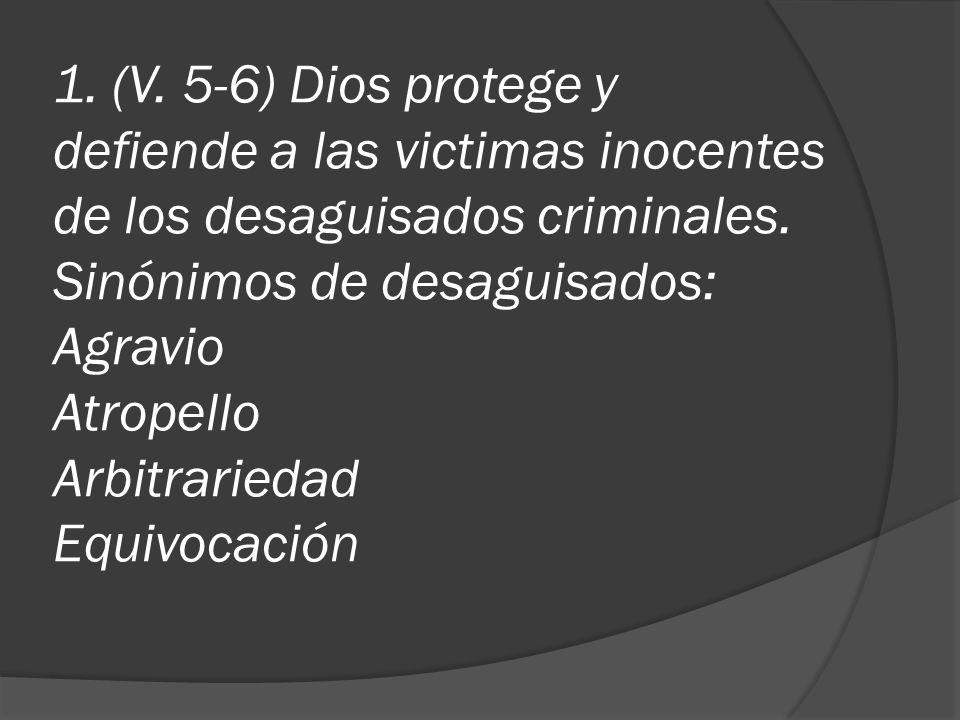 1. (V. 5-6) Dios protege y defiende a las victimas inocentes de los desaguisados criminales.
