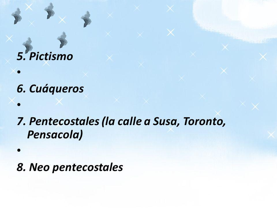 5. Pictismo 6. Cuáqueros. 7. Pentecostales (la calle a Susa, Toronto, Pensacola) 8.