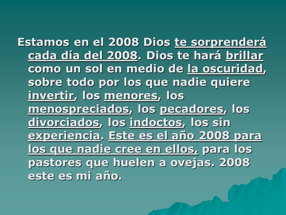 Estamos en el 2008 Dios te sorprenderá cada día del 2008