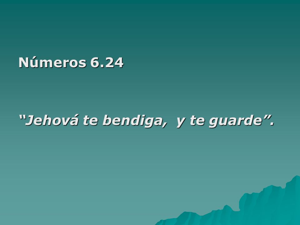 Números 6.24 Jehová te bendiga, y te guarde .