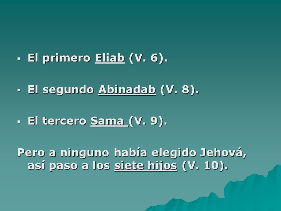 El primero Eliab (V. 6). El segundo Abinadab (V. 8). El tercero Sama (V. 9).