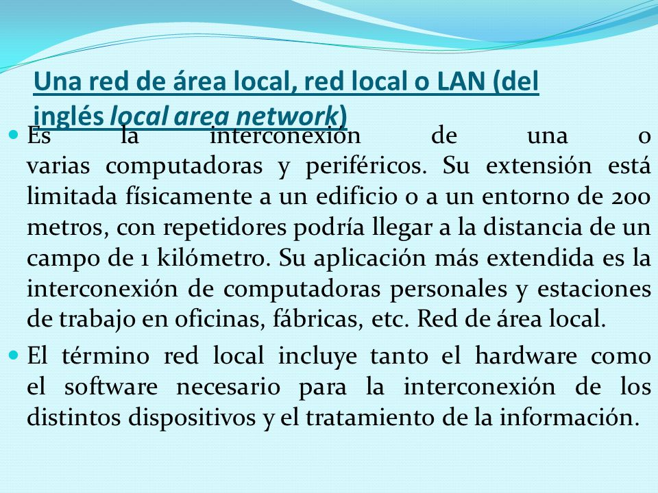 Una red de área local, red local o LAN (del inglés local area network)
