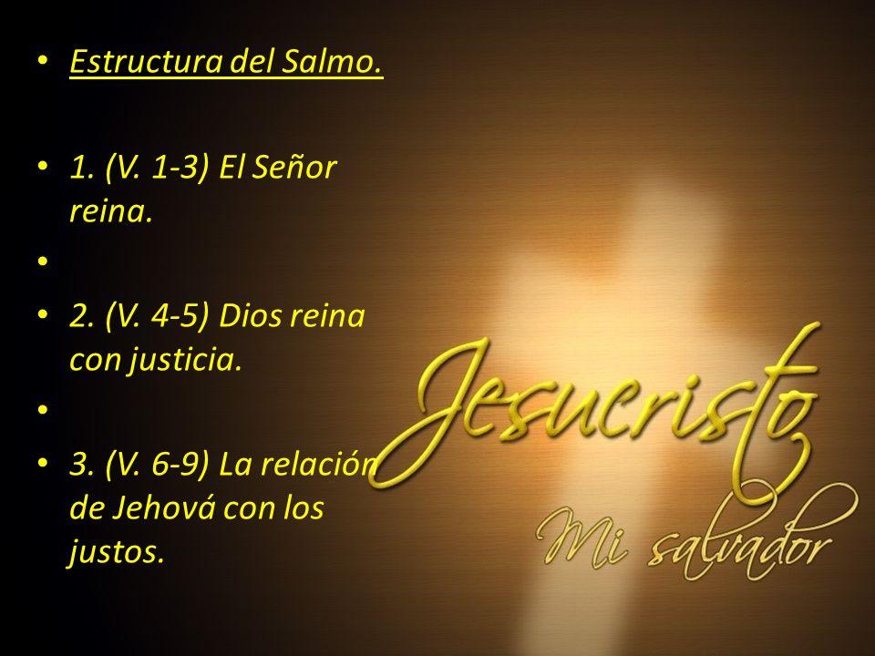 Estructura del Salmo. 1. (V. 1-3) El Señor reina.
