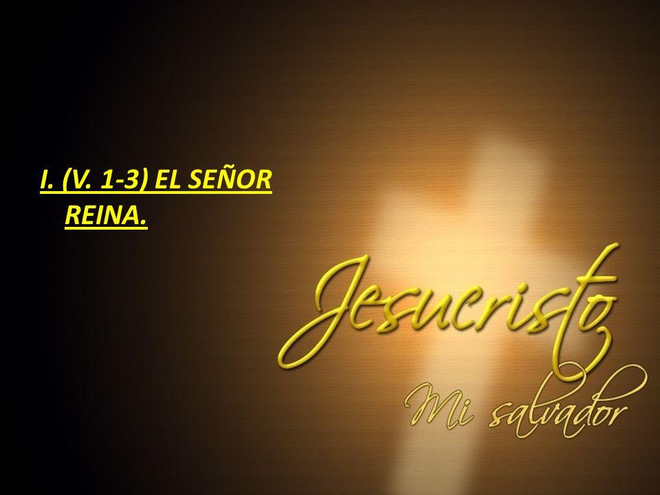 I. (V. 1-3) EL SEÑOR REINA.