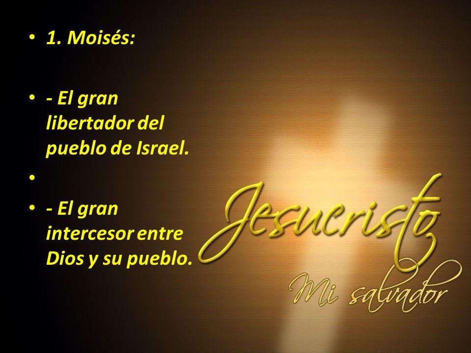 1. Moisés: - El gran libertador del pueblo de Israel.