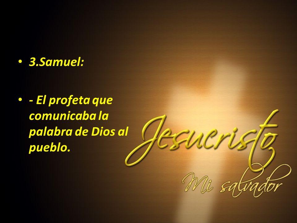 3.Samuel: - El profeta que comunicaba la palabra de Dios al pueblo.
