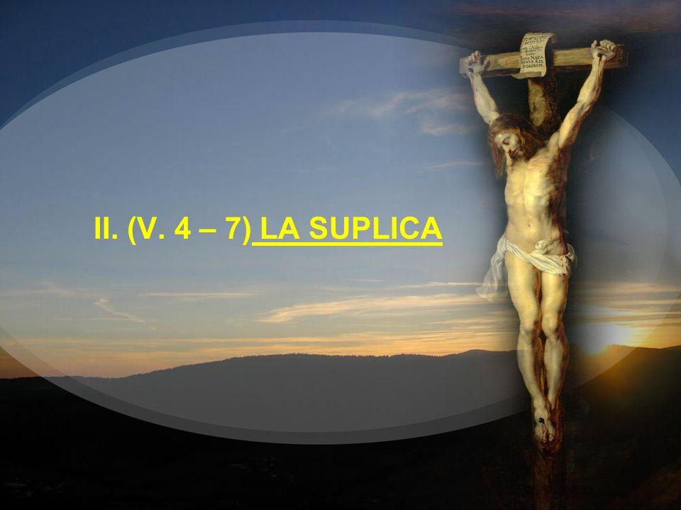 II. (V. 4 – 7) LA SUPLICA